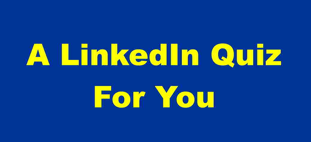 A LinkedIn Quiz For You