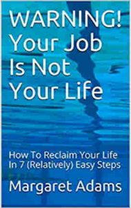 Warning! Your Job Is Not Your Life